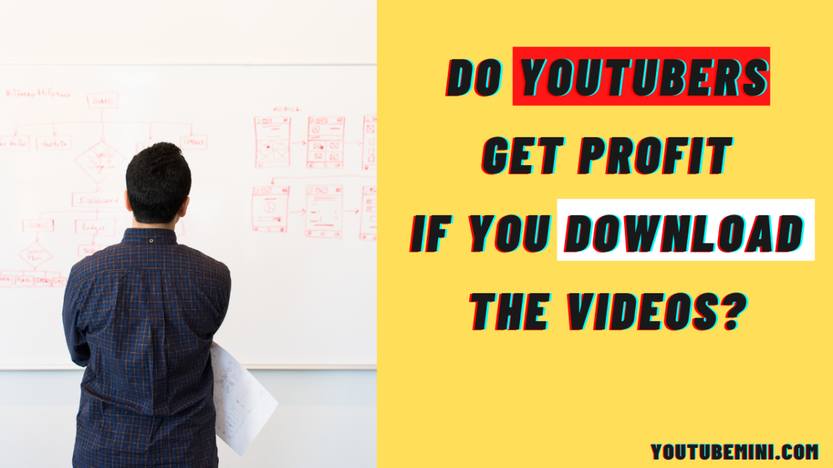 Do YouTubers get profit if you download the videos?