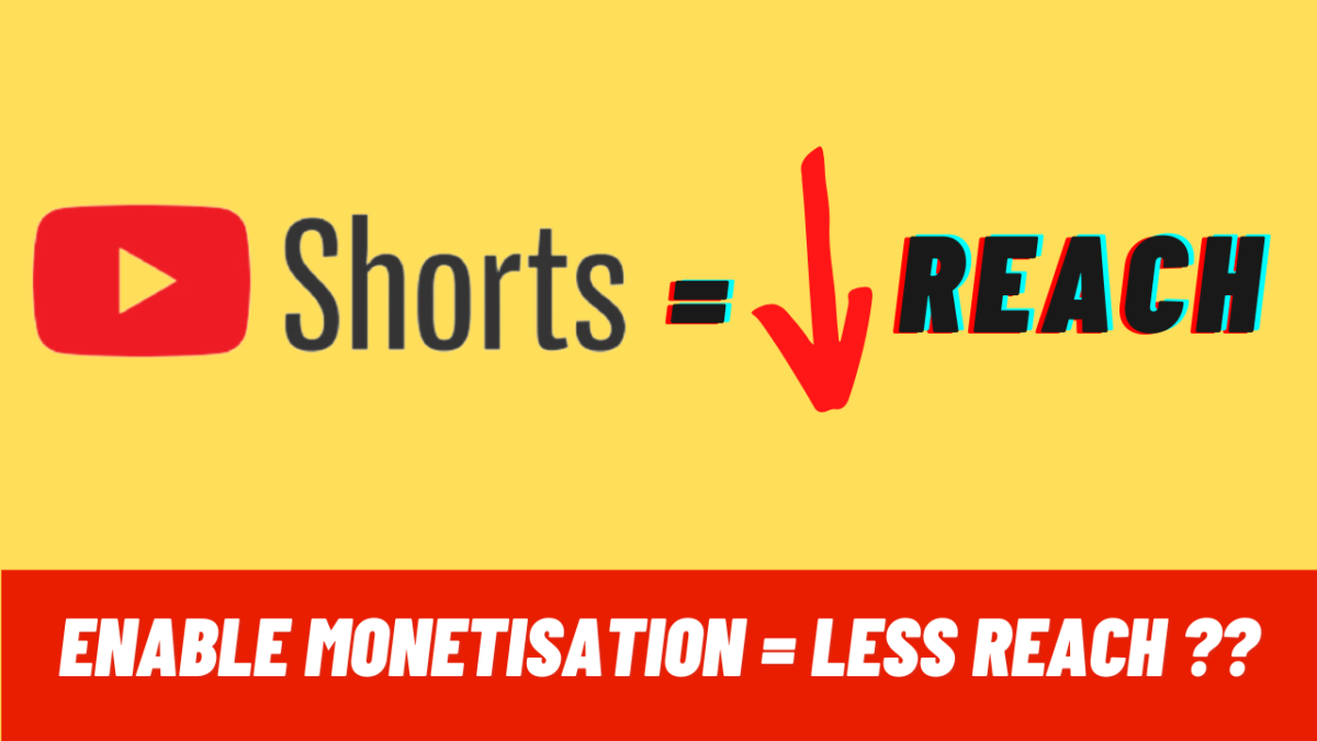 Enabling Monetisation in Youtube shorts reduces the reach of the video?