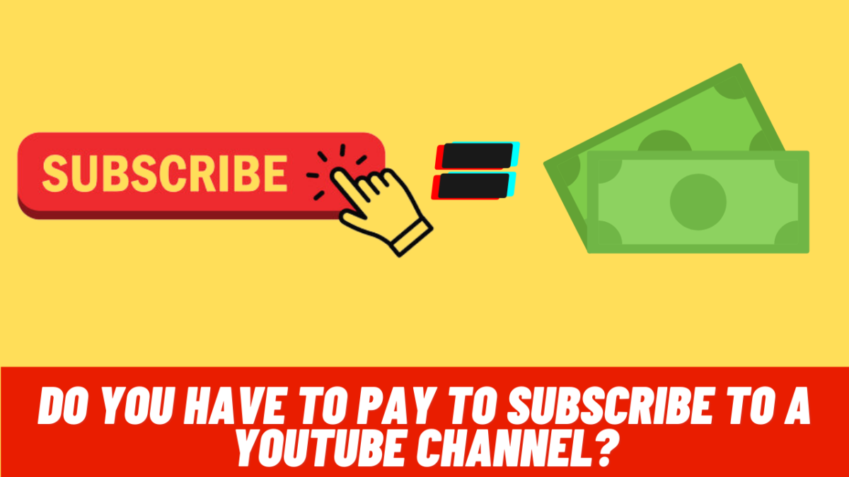 Do you have to pay to subscribe to a YouTube channel?
