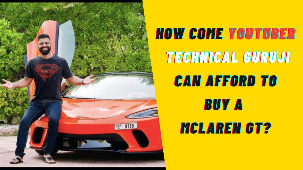 How come YouTuber Technical Guruji can afford to buy a McLaren GT?