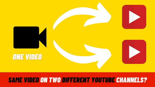 Can I Put The Same Video On Two Different YouTube Channels And Earn Money?