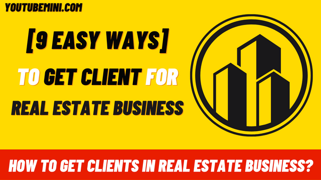 [9 Easy ways] How To Get Clients In Real Estate Business In The USA?