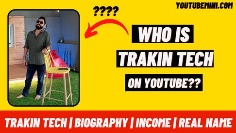 Trakin Tech | Biography | Income | Real Name