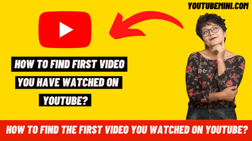 How To Find The First Video You Watched On Youtube?